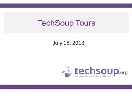 TechSoup Tours July 18, 2013. Using ReadyTalk Chat and raise hand All lines are muted If you lose your Internet connection, reconnect using the link emailed.