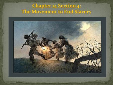 Chapter 14 Section 4: The Movement to End Slavery.