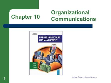 Chapter 10 Organizational Communications 1 Chapter 10 Organizational Communications ©2008 Thomson/South-Western.
