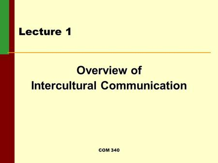 COM 340 Lecture 1 Overview of Intercultural Communication.