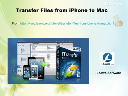 Transfer Files from iPhone to Mac From:http://www.leawo.org/tutorial/transfer-files-from-iphone-to-mac.htmlhttp://www.leawo.org/tutorial/transfer-files-from-iphone-to-mac.html.