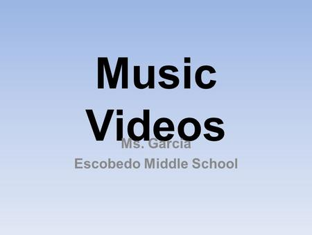 Music Videos Ms. Garcia Escobedo Middle School. What is a music video? Short film that combines music and visual images Produced for promotional or artistic.