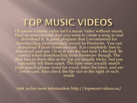 Of course a music video isn't a music video without music. Find an instrumental that you want to create a song to and download it. A good program that.