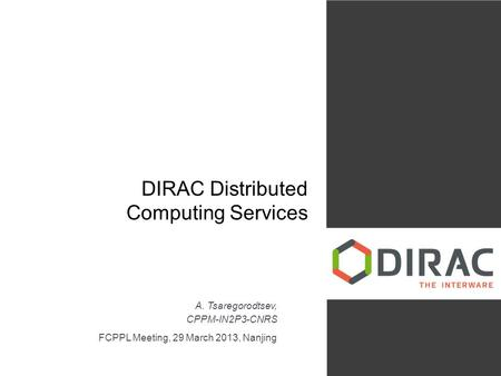 DIRAC Distributed Computing Services A. Tsaregorodtsev, CPPM-IN2P3-CNRS FCPPL Meeting, 29 March 2013, Nanjing.