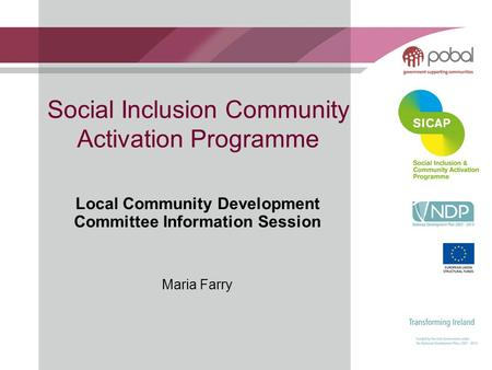 Social Inclusion Community Activation Programme Local Community Development Committee Information Session Maria Farry.