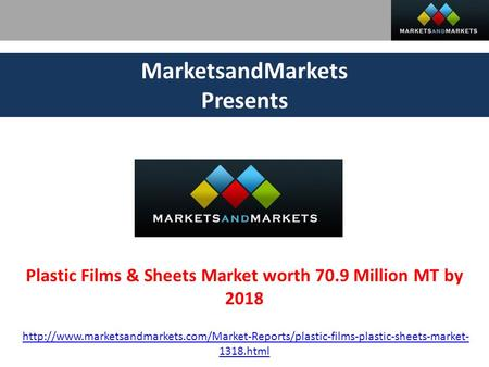 MarketsandMarkets Presents Plastic Films & Sheets Market worth 70.9 Million MT by 2018