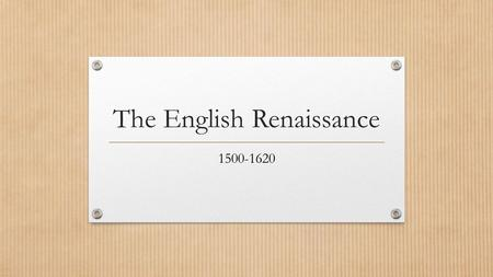 The English Renaissance 1500-1620. Aspects of the English Renaissance Rebirth of classic Greek and Rome Discovery of Pompeii led to interest in these.