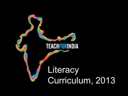 Literacy Curriculum, 2013. OBJECTIVES AND AGENDA 1.WWBAT internalize Teach For India's vision and approach for excellent literacy instruction 2.WWBAT.