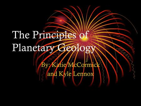 The Principles of Planetary Geology By: Katie McCormick and Kyle Lennox.
