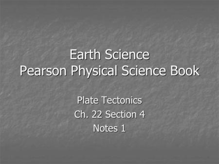 Earth Science Pearson Physical Science Book Plate Tectonics Ch. 22 Section 4 Notes 1.