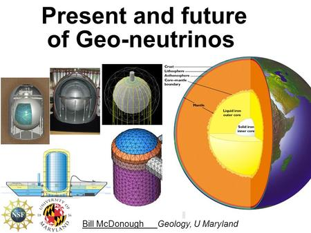 Present and future of Geo-neutrinos Bill McDonough Geology, U Maryland.