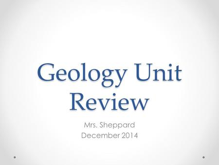 Geology Unit Review Mrs. Sheppard December 2014. What is the outermost layer of the Earth called?