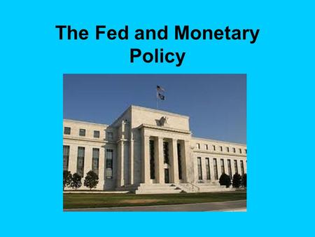 The Fed and Monetary Policy. I. The two main goals of the US Federal Reserve are to: 1. Fight recession – GDP shrinking rather than growing, or unemployment.
