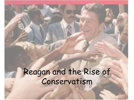 Reagan and the Rise of Conservatism. Ideas and Goals Reduce taxes Limit government regulation Anticommunism!