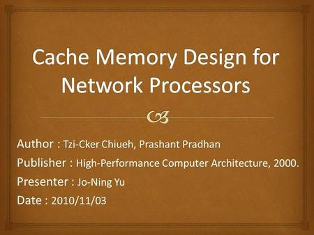 Author : Tzi-Cker Chiueh, Prashant Pradhan Publisher : High-Performance Computer Architecture, 2000. Presenter : Jo-Ning Yu Date : 2010/11/03.