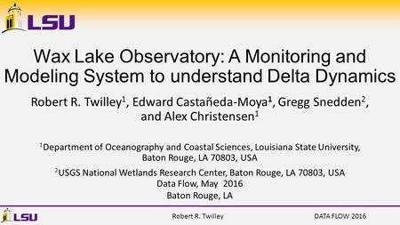 Robert R. Twilley 1, Edward Castañeda-Moya 1, Gregg Snedden 2, and Alex Christensen 1 1 Department of Oceanography and Coastal Sciences, Louisiana State.