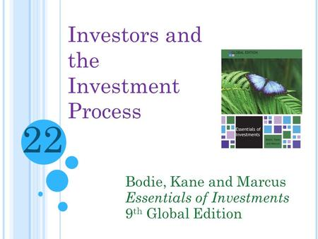 Investors and the Investment Process Bodie, Kane and Marcus Essentials of Investments 9 th Global Edition 22.
