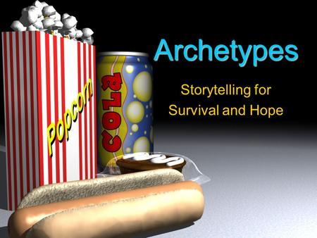 Archetypes Storytelling for Survival and Hope How many stories do you encounter daily? Think about the number of stories you encounter daily either reading,