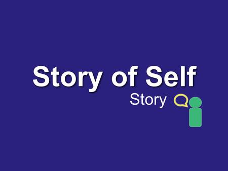 Story of Self Story. Taking responsibility for enabling others To achieve purpose in the face of uncertainty LEADERSHIP.