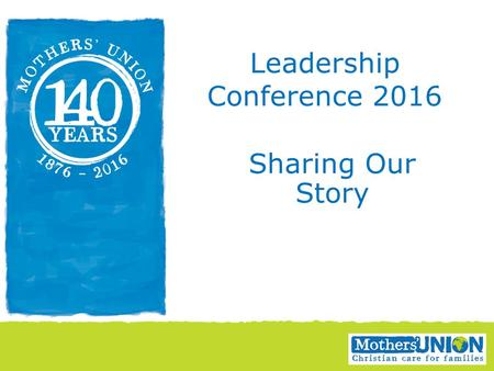 Sharing Our Story Leadership Conference 2016. Why telling our story~ ~is important Powerful tool to bring our communications to life Our testimony gives.