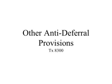 Other Anti-Deferral Provisions Tx 8300. Learning Objectives 1.Explain the reason for PFICs and QEFs, 2.Identify PFICs, 3.Calculate the tax and ________.