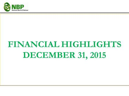 FINANCIAL HIGHLIGHTS DECEMBER 31, 2015. Assets Rs. 1,706 bn Assets Rs. 1,706 bn Capital Adequacy 17.6% Capital Adequacy 17.6% Advances & Investments*