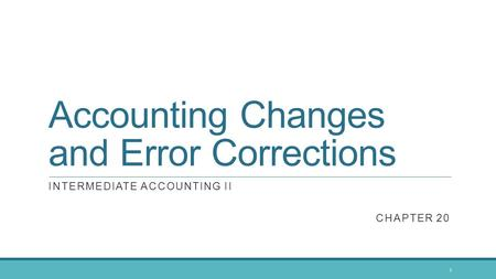 Accounting Changes and Error Corrections INTERMEDIATE ACCOUNTING II CHAPTER 20 1.