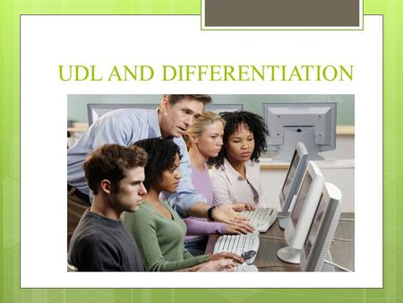 UDL AND DIFFERENTIATION. Knowing that individuals learn differently, students should be instructed in a manner that permits them to learn the materials.