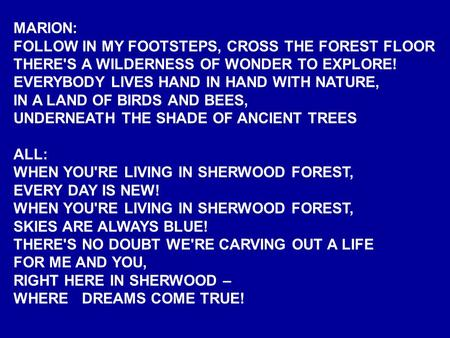 MARION: FOLLOW IN MY FOOTSTEPS, CROSS THE FOREST FLOOR THERE'S A WILDERNESS OF WONDER TO EXPLORE! EVERYBODY LIVES HAND IN HAND WITH NATURE, IN A LAND OF.