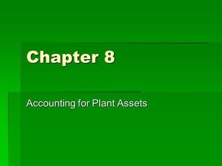 Chapter 8 Accounting for Plant Assets.  Plant asset record – a sheet that we create when we buy the plant asset and it helps keep track of the depreciation.