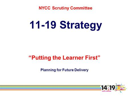 "NYCC Scrutiny Committee 11-19 Strategy ""Putting the Learner First"" Planning for Future Delivery."