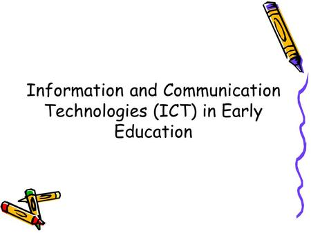 Information and Communication Technologies (ICT) in Early Education.