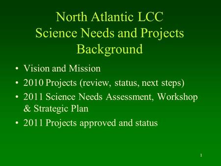 North Atlantic LCC Science Needs and Projects Background Vision and Mission 2010 Projects (review, status, next steps) 2011 Science Needs Assessment, Workshop.