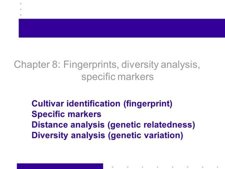 1 Chapter 8: Fingerprints, diversity analysis, specific markers Cultivar identification (fingerprint) Specific markers Distance analysis (genetic relatedness)