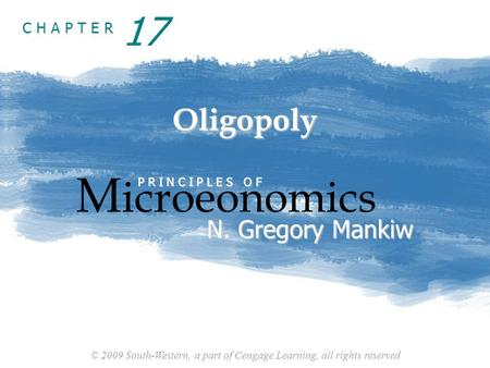 © 2009 South-Western, a part of Cengage Learning, all rights reserved C H A P T E R Oligopoly M icroeonomics P R I N C I P L E S O F N. Gregory Mankiw.