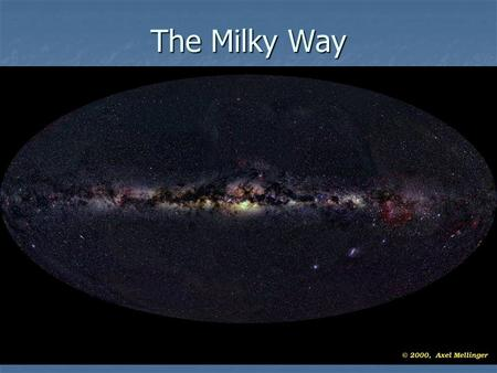 The Milky Way Announcements Assigned reading: Chapter 15.1 Assigned reading: Chapter 15.1 Please, follow this final part of the course with great care.