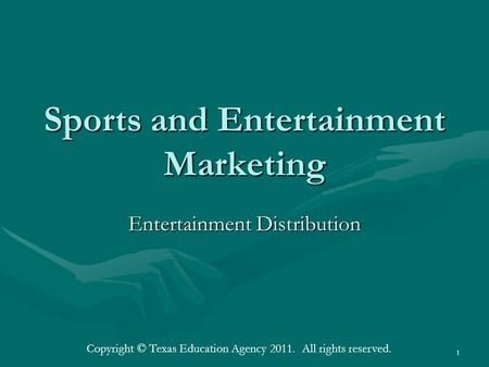 Sports and Entertainment Marketing Entertainment Distribution 1 Copyright © Texas Education Agency 2011. All rights reserved.