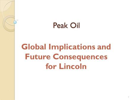 Peak Oil Global Implications and Future Consequences for Lincoln 1.