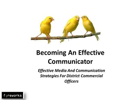 Becoming An Effective Communicator Effective Media And Communication Strategies For District Commercial Officers.