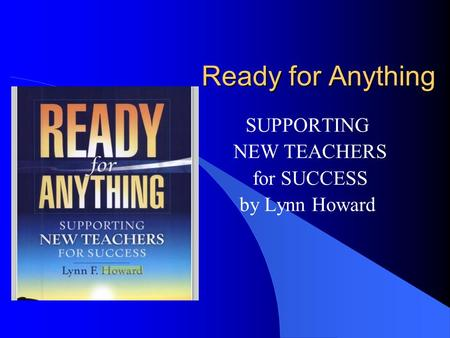 Ready for Anything SUPPORTING NEW TEACHERS for SUCCESS by Lynn Howard.