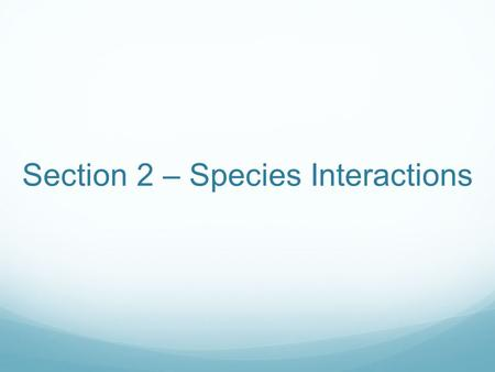 Section 2 – Species Interactions. The Niche and Competition An organism's niche is affected by both its tolerance and competitive interactions Habitat: