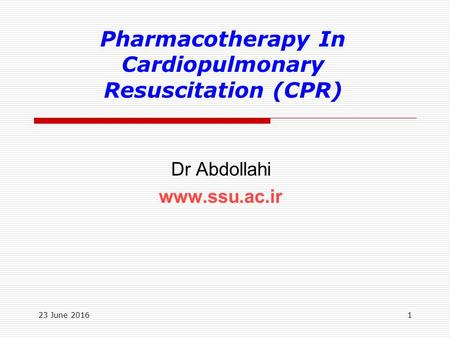 Pharmacotherapy In Cardiopulmonary Resuscitation (CPR) Dr Abdollahi www.ssu.ac.ir 23 June 20161.