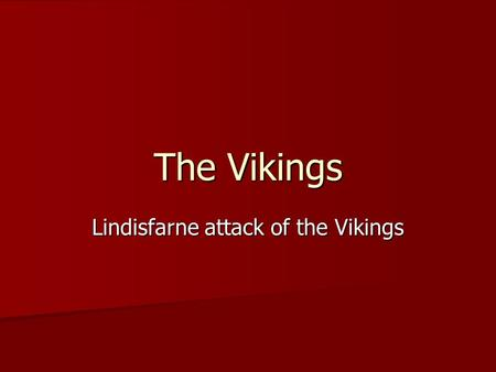 The Vikings Lindisfarne attack of the Vikings. Lindisfarne attack AD. 793. This year came dreadful fore-warnings over the land of the Northumbrians, terrifying.