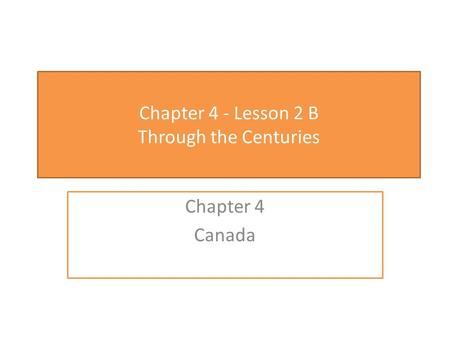 Chapter 4 - Lesson 2 B Through the Centuries Chapter 4 Canada.