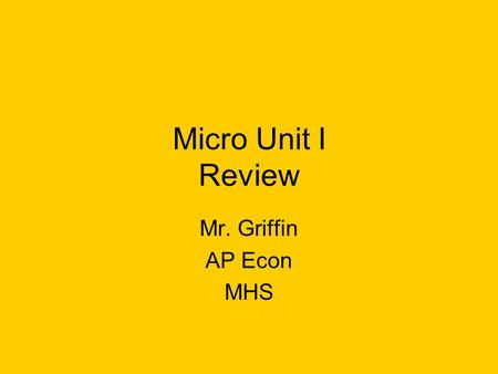Micro Unit I Review Mr. Griffin AP Econ MHS Micro Unit I Study Guide Economic Systems Economizing Problem Circular Flow Model Opportunity Costs PPCs.