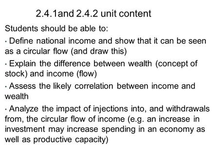 2.4.1and 2.4.2 unit content Students should be able to: Define national income and show that it can be seen as a circular flow (and draw this) Explain.
