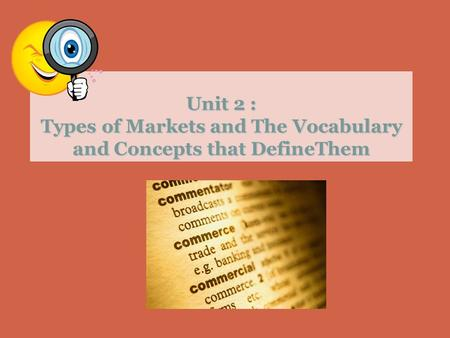 Unit 2 : Types of Markets and The Vocabulary and Concepts that DefineThem.