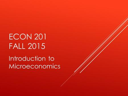 ECON 201 FALL 2015 Introduction to Microeconomics.
