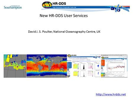New HR-DDS User Services David J. S. Poulter, National Oceanography Centre, UK