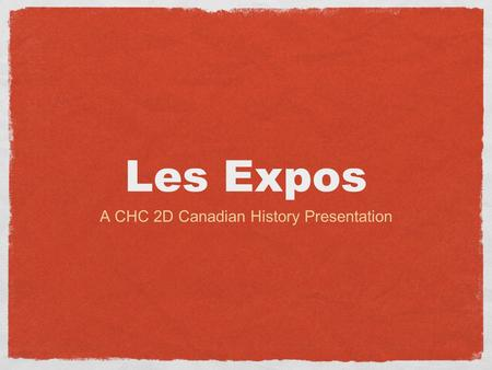 Les Expos A CHC 2D Canadian History Presentation.